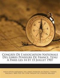 Congrès De L'association Nationale Des Libres Penseurs De France, Tenu À Paris Les 14 Et 15 Juillet 1907