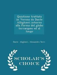 Quistione Trattata in Verona Da Dante Allighieri Intorno Alla Forma del Globo Terracqueo Ed Al Luogo - Scholar's Choice Edition