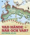 Vad hände när och var? : historisk atlas