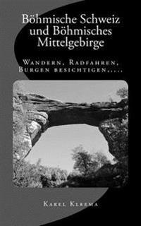 Bohmische Schweiz Und Bohmisches Mittelgebirge: Wandern, Radfahren, Burgen Besichtigen, ....