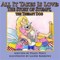 All It Takes Is Love: The Story of Stumpy, the Therapy Dog