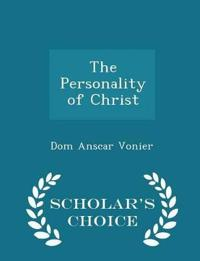 The Personality of Christ - Scholar's Choice Edition