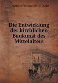 Die Entwicklung Der Kirchlichen Baukunst Des Mittelalters
