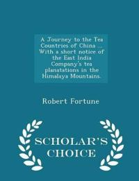 A Journey to the Tea Countries of China ... with a Short Notice of the East India Company's Tea Planatations in the Himalaya Mountains. - Scholar's Choice Edition