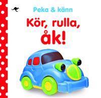 Peka & känn : kör, rulla, åk