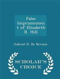 False Imprisonment of Elizabeth R. Hill - Scholar's Choice Edition
