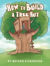 How to Build a Tree Hutt