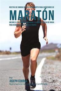 Recetas de Comidas de Alto Rendimiento Para Corredores de Maraton: Mejore El Crecimiento Muscular y Elimine El Exceso de Grasa Para Rendir Mas y Mejor