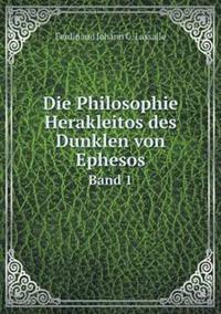 Die Philosophie Herakleitos Des Dunklen Von Ephesos Band 1