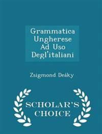 Grammatica Ungherese Ad USO Degl'italiani - Scholar's Choice Edition