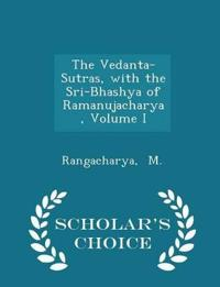 The Vedanta-Sutras, with the Sri-Bhashya of Ramanujacharya, Volume I - Scholar's Choice Edition