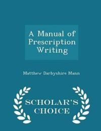 A Manual of Prescription Writing - Scholar's Choice Edition