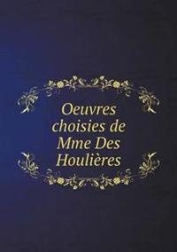 Oeuvres Choisies de Mme Des Houlieres