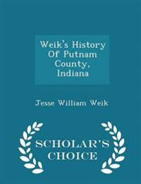 Weik's History of Putnam County, Indiana - Scholar's Choice Edition