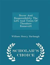 Power and Responsibility the Life and Times of Theodore Roosevelt - Scholar's Choice Edition