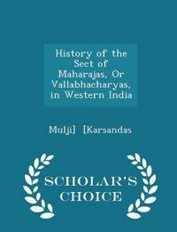 History of the Sect of Maharajas, or Vallabhacharyas, in Western India - Scholar's Choice Edition