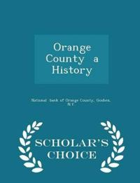 Orange County a History - Scholar's Choice Edition