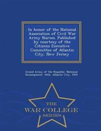 In Honor of the National Association of Civil War Army Nurses. Published by Courtesy of the Citizens Executive Committee of Atlantic City, New Jersey - War College Series