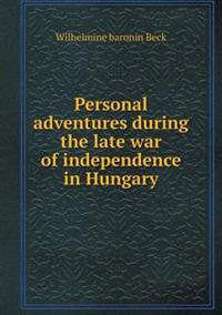 Personal Adventures During the Late War of Independence in Hungary