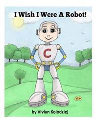 I Wish I Were a Robot!