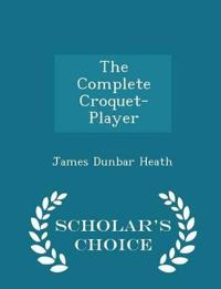 The Complete Croquet-Player - Scholar's Choice Edition