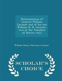 Reminiscences of General William Larimer and of His Son William H. H. Larimer, Two of the Founders of Denver City; - Scholar's Choice Edition