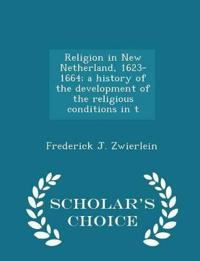 Religion in New Netherland, 1623-1664; A History of the Development of the Religious Conditions in T - Scholar's Choice Edition