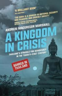 A Kingdom in Crisis: Royal Succession and the Struggle for Democracy in 21st Century Thailand