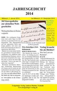 Jahresgedicht 2014: 365 Kurzgedichte Zur Aktuellen Weltgeschichte
