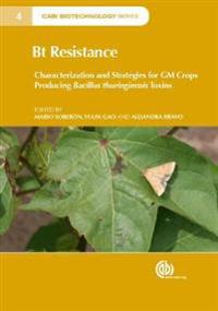 BT Resistance: Characterization and Strategies for GM Crops Expressing Bacillus Thuringiensis Toxins