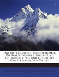Der Erste Deutsche Bühnen-hamlet. Die Bearbeitungen Heufelds Und Schröders. Hrsg. Und Eingeleitet Von Alexander Von Weilen