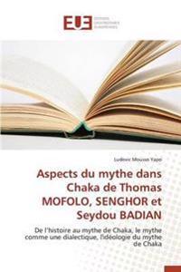 Aspects Du Mythe Dans Chaka de Thomas Mofolo, Senghor Et Seydou Badian