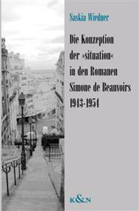 "Die Konzeption der ""situation"" in den Romanen Simone de Beauvoirs 1943-1954"