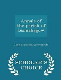 Annals of the Parish of Lesmahagow. - Scholar's Choice Edition