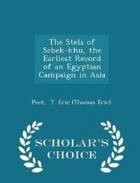 The Stela of Sebek-Khu, the Earliest Record of an Egyptian Campaign in Asia - Scholar's Choice Edition