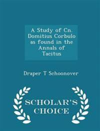 A Study of Cn. Domitius Corbulo as Found in the Annals of Tacitus - Scholar's Choice Edition