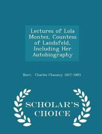 Lectures of Lola Montez, Countess of Landsfeld, Including Her Autobiography - Scholar's Choice Edition