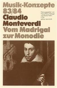 Claudio Monteverdi. Vom Madrigal zur Monodie