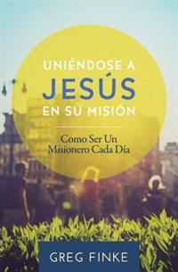 Joining Jesus on His Mission: How to Be an Everyday Missionary (Spanish Edition)