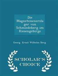Die Magneteisenerzlager Von Schmiedeberg Im Riesengebirge - Scholar's Choice Edition