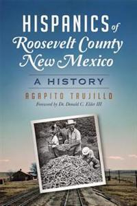Hispanics of Roosevelt County, New Mexico:: A History