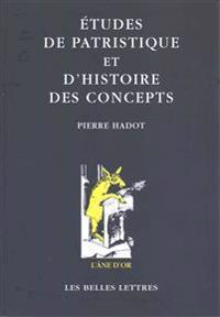 Etudes de Patristique Et D'Histoire Des Concepts