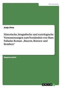 """Historische, Biografische Und Soziologische Voraussetzungen Zum Verstandnis Von Hans Falladas Roman """"Bauern, Bonzen Und Bomben"""""""