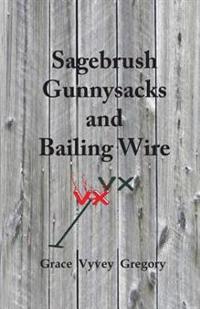 Sagebrush Gunnysacks and Bailing Wire