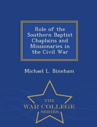 Role of the Southern Baptist Chaplains and Missionaries in the Civil War - War College Series