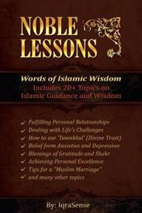 Noble Lessons: Words of Islamic Wisdom: Collection of Islamic Articles Based on Quran and Hadith