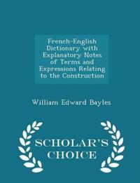 French-English Dictionary with Explanatory Notes of Terms and Expressions Relating to the Construction - Scholar's Choice Edition