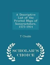 A Descriptive List of the Printed Maps of Somersetshire, 1575-1914 - Scholar's Choice Edition