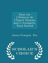 Essai Sur L'Historie de L'Esprit Humain Dans L'Antiquite, Tome Second - Scholar's Choice Edition