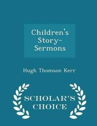 Children's Story-Sermons - Scholar's Choice Edition